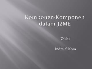 Komponen-Komponen dalam J2ME