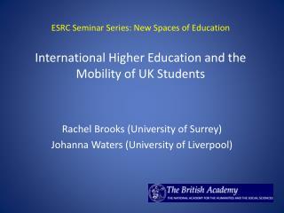Rachel Brooks (University of Surrey)  Johanna Waters (University of Liverpool)