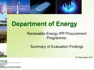 Renewable Energy IPP Procurement Programme:   Summary of Evaluation Findings     07 December 2011