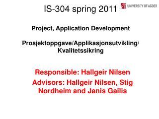 Responsible: Hallgeir Nilsen Advisors: Hallgeir Nilsen, Stig Nordheim and Janis Gailis