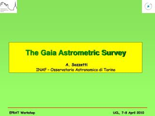 The Gaia Astrometric Survey  A. Sozzetti  INAF – Osservatorio Astronomico di Torino