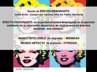 Noción de  EFECTO-DESIGNANTE (Judith Butler,  Cuerpos que importan, 2003, Ed. Paidos, Barcelona)