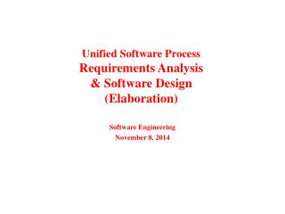 Unified Software Process Requirements Analysis & Software Design (Elaboration)
