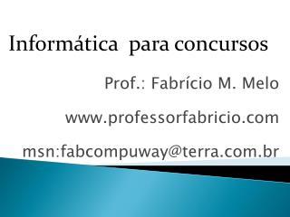 Prof.: Fabrício M. Melo professorfabricio msn:fabcompuway@terra.br