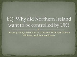 EQ: Why did Northern Ireland want to be controlled by UK?