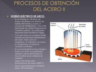 PROCESOS DE OBTENCIÓN          DEL ACERO II