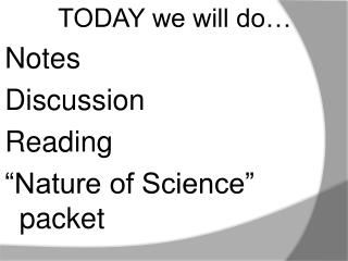 "TODAY we will do… Notes Discussion Reading ""Nature of Science"" packet"