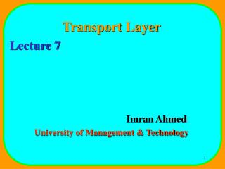 Transport Layer Lecture 7 				Imran Ahmed University of Management & Technology