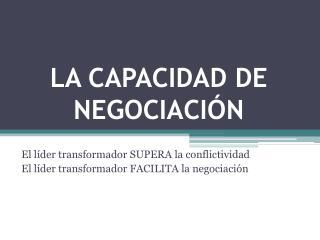 El líder transformador SUPERA la conflictividad El líder transformador FACILITA la negociación