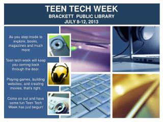 TEEN TECH WEEK BRACKETT  PUBLIC LIBRARY  JULY 8-12, 2013
