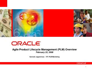 Agile Product Lifecycle Management PLM Overview February 22, 2008  Sarvesh Jagannivas   VP, PLM Marketing