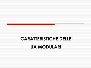 CARATTERISTICHE DELLE  UA MODULARI