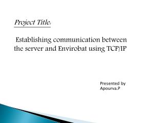 Project Title:  Establishing communication between  the server and Envirobat using TCP/IP