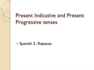 Present Indicative and Present Progressive tenses