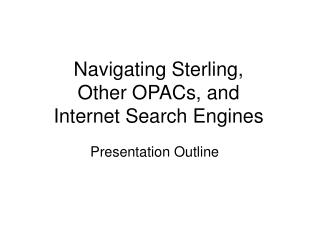 Navigating Sterling,  Other OPACs, and  Internet Search Engines