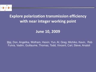 Explore polarization transmission efficiency with near integer working point June 10, 2009