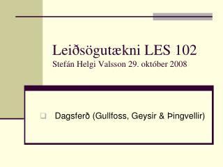 Leiðsögutækni LES 102 Stefán Helgi Valsson 29. október 2008