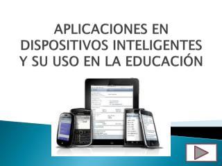 APLICACIONES  EN DISPOSITIVOS INTELIGENTES Y SU USO EN LA EDUCACIÓN