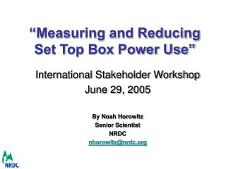 �Measuring and Reducing  Set Top Box Power Use�
