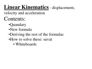 Linear Kinematics  - displacement, velocity and acceleration Contents: Quandary New formula