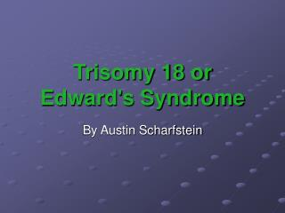 Trisomy 18 or Edwards Syndrome