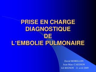 PRISE EN CHARGE DIAGNOSTIQUE DE L ' EMBOLIE PULMONAIRE