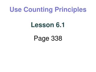 Use Counting Principles Lesson 6.1 Page 338