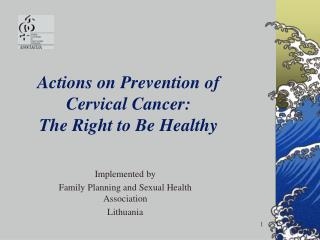 Actions on Prevention of Cervical Cancer: The Right to Be Healthy