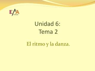 Unidad 6:  Tema 2