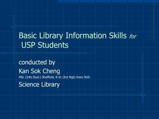 Basic Library Information Skills  for  USP Students