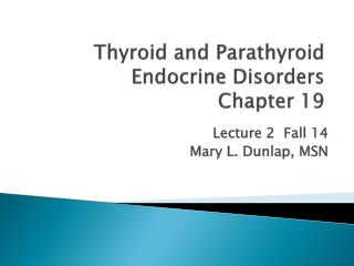 Thyroid and  Parathyroid Endocrine Disorders Chapter 19