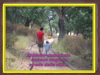 Abbiamo camminato insieme lungo la strada della  vita…