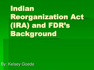Indian Reorganization Act (IRA) and FDR's Background