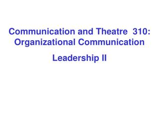 Communication and Theatre  310: Organizational Communication Leadership II