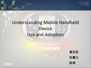 Understanding Mobile Handheld Device  Use and Adoption
