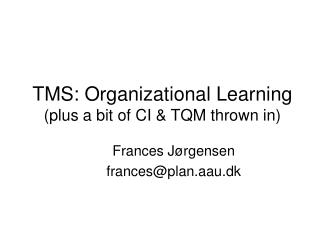 TMS: Organizational Learning  (plus a bit of CI & TQM thrown in)