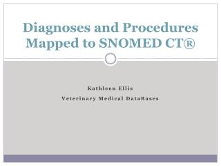 Diagnoses and Procedures  Mapped to SNOMED CT