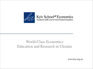 World-Class Economics Education and Research in Ukraine kse.ua