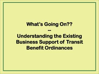 What's Going On?? -- Understanding the Existing Business Support of Transit Benefit Ordinances