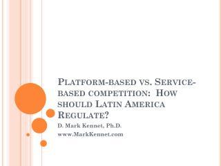 Platform-based vs. Service-based competition:  How should Latin America Regulate?