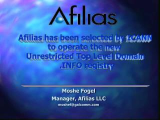 Moshe Fogel Manager, Afilias LLC moshef@galcomm
