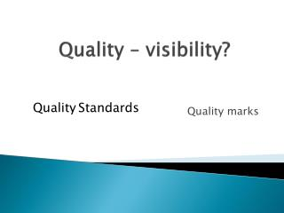 Quality – visibility?