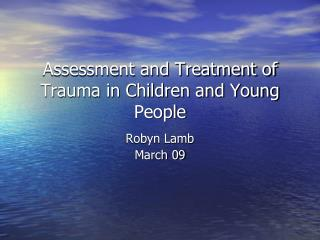 Assessment and Treatment of Trauma in Children and Young People