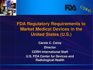 FDA Regulatory Requirements to Market Medical Devices in the United States U.S.