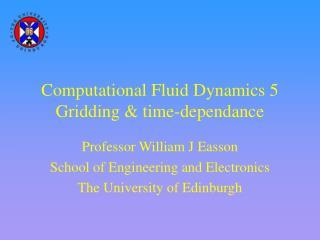 Computational Fluid Dynamics 5 Gridding & time-dependance