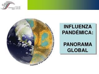 INFLUENZA PANDÉMICA:  PANORAMA GLOBAL