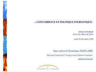 Intervention de Dominique MAILLARD Directeur Général de l'Energie et des Matières Premières