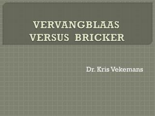 VERVANGBLAAS  VERSUS  BRICKER