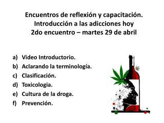 Video Introductorio. Aclarando la terminología. Clasificación. Toxicologia. Cultura de la droga.