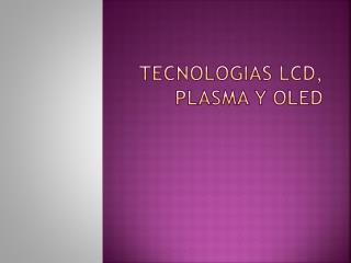 tecNOLOGIAS  LCD, PLASMA Y OLED
